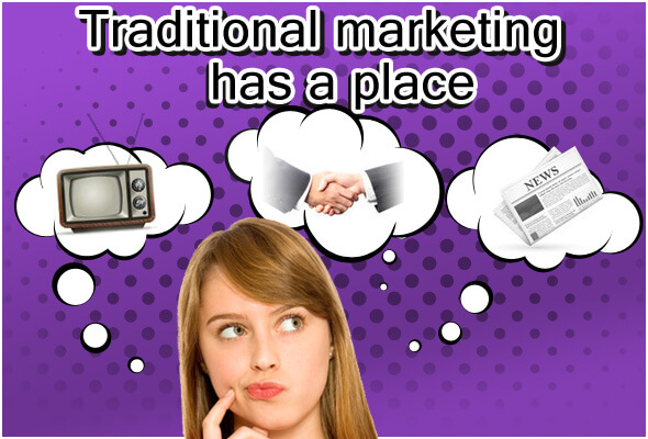 Traditional marketing has a place