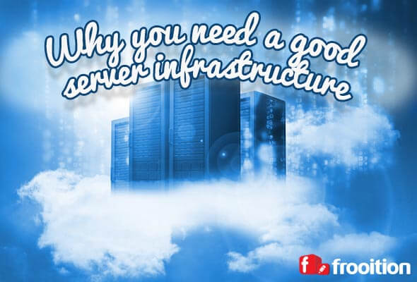 Why do you need a good server infrastructure?