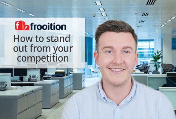 How to stand out from your competition – from the view of a Frooition Account Manager